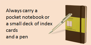 Time Management - Always carry a pocket notebook and a pen